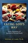 Eating God's Way:  God's Instruction for Spiritual & Physical Health